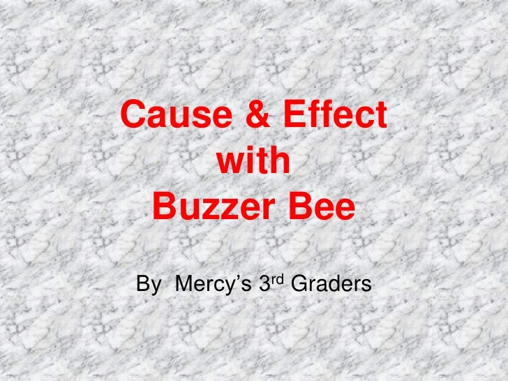 Cause & Effect     with  Buzzer Bee By Mercy's 3rd Graders