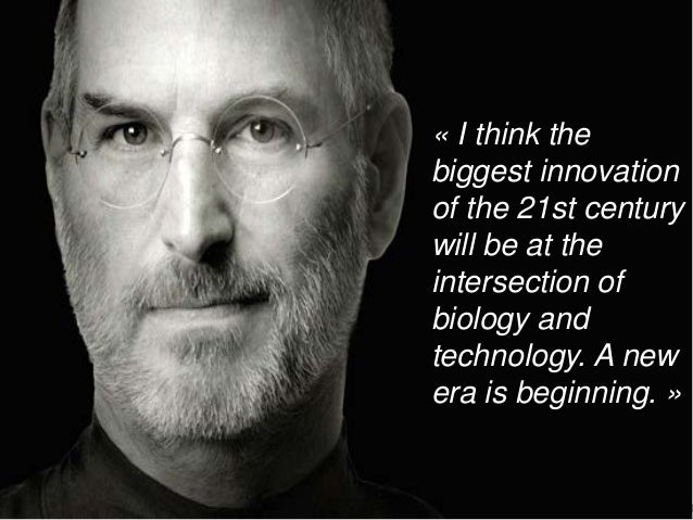 Mars 2016 3 « I think the biggest innovation of the 21st century will be at the intersection of biology and technology. A ...