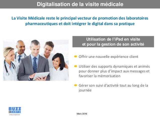 Mars 2016 Digitalisation de la visite médicale La Visite Médicale reste le principal vecteur de promotion des laboratoires...