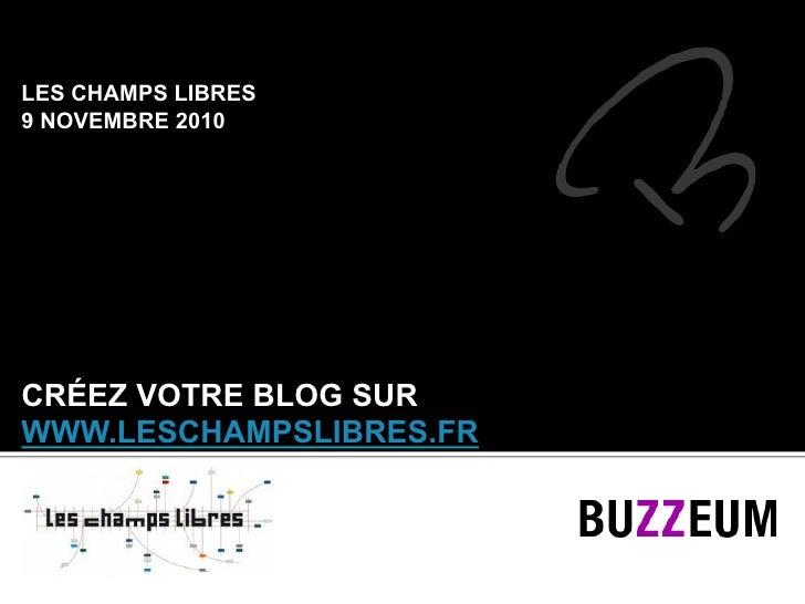 LES CHAMPS LIBRES9 NOVEMBRE 2010CRÉEZ VOTRE BLOG SURWWW.LESCHAMPSLIBRES.FR