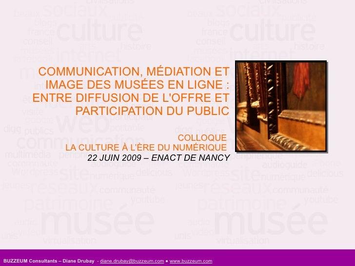 COMMUNICATION, MÉDIATION ET IMAGE DES MUSÉES EN LIGNE : ENTRE DIFFUSION DE L'OFFRE ET PARTICIPATION DU PUBLIC COLLOQUE  LA...