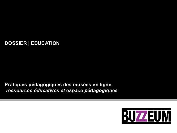 DOSSIER | EDUCATIONPratiques pédagogiques des musées en ligneressources éducatives et espace pédagogiques