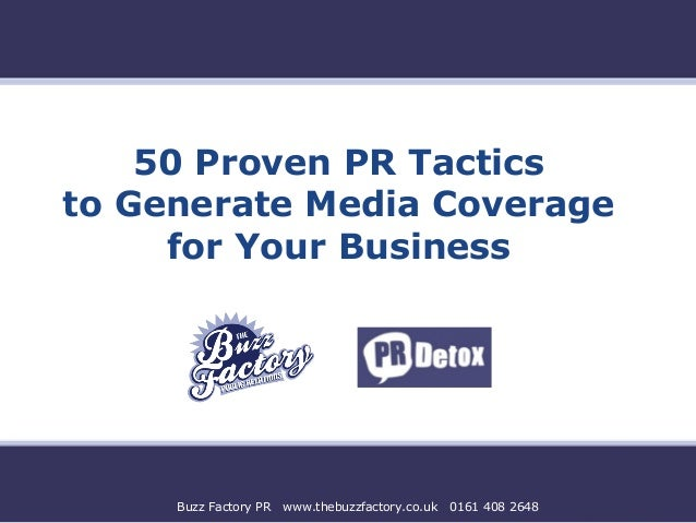 50 Proven PR Tactics to Generate Media Coverage for Your Business  Buzz Factory PR  www.thebuzzfactory.co.uk  0161 408 264...