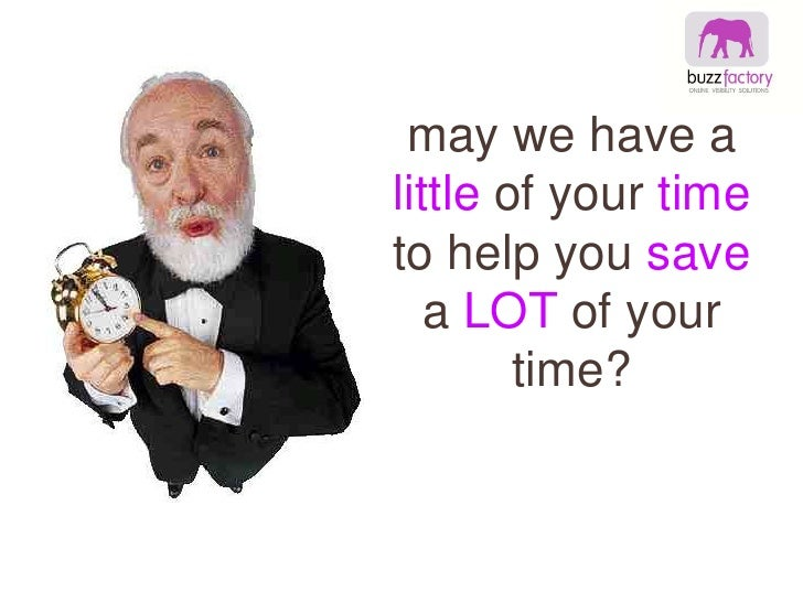 may we have a little of your time to help you save a LOT of your time?<br />
