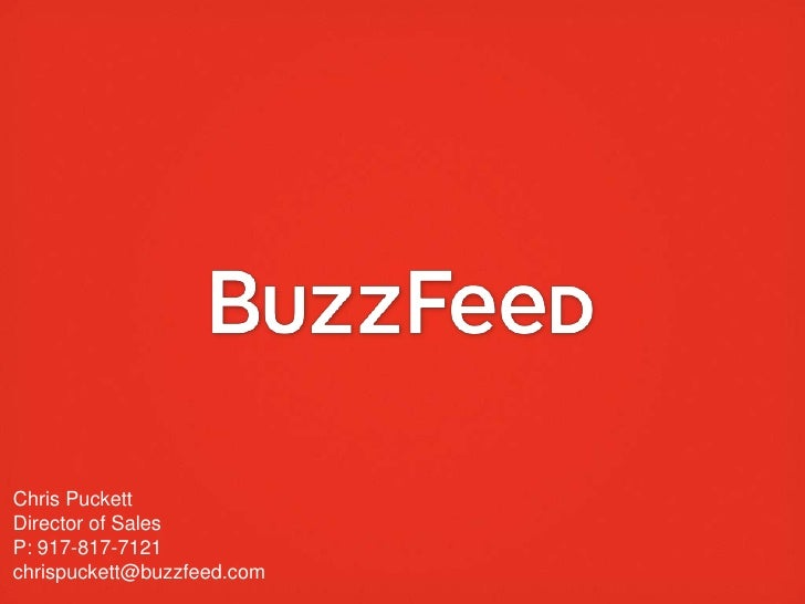Chris Puckett<br />Director of Sales<br />P: 917-817-7121<br />chrispuckett@buzzfeed.com<br />