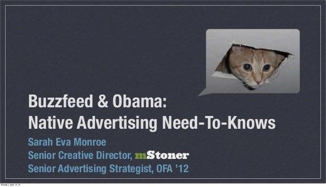 Buzzfeed & Obama:                       Native Advertising Need-To-Knows                       Sarah Eva Monroe           ...