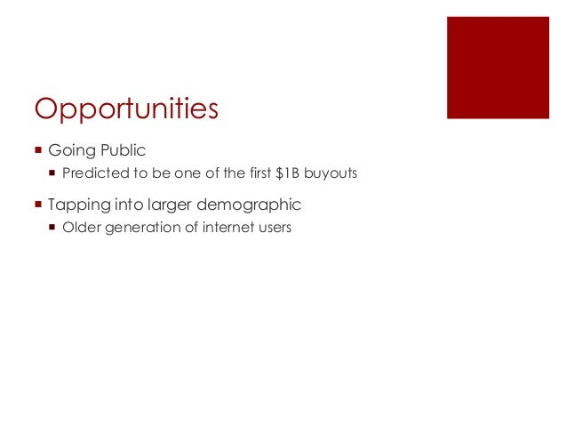 Opportunities Going Public Predicted to be one of the first $1B buyouts Tapping into larger demographic Older generati...
