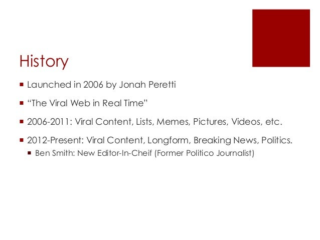 """History Launched in 2006 by Jonah Peretti """"The Viral Web in Real Time"""" 2006-2011: Viral Content, Lists, Memes, Pictures..."""