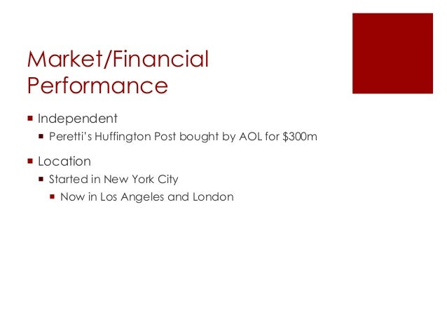 Market/FinancialPerformance Independent Peretti's Huffington Post bought by AOL for $300m Location Started in New York...
