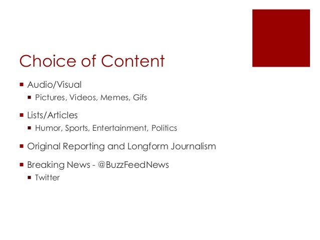 Choice of Content Audio/Visual Pictures, Videos, Memes, Gifs Lists/Articles Humor, Sports, Entertainment, Politics Or...