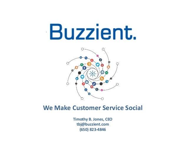We Make Customer Service Social                                            Timothy B. Jones, CEO      ...