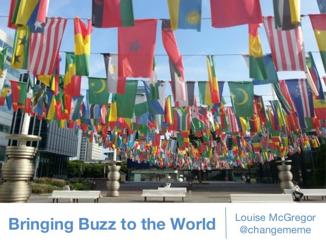 Bringing Buzz to the World  Louise McGregor @changememe