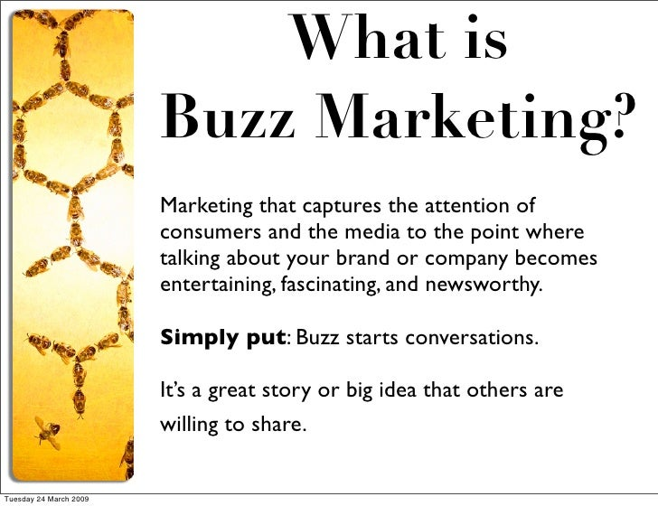 buzz marketing Buzz marketing is viral word of mouth advertising where carefully selected  people are asked to promote a product to family and friends in the.