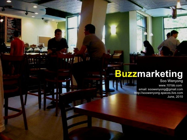 Soo Wenyong   www.101bb.com   email: soowenyong@gmail.com http://soowenyong.spaces.live.com June, 2010 Buzz marketing