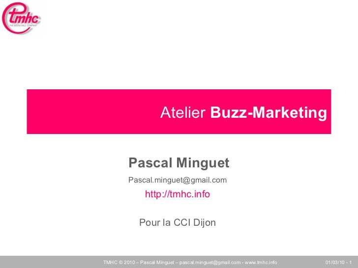 Atelier Buzz-Marketing          Pascal Minguet          Pascal.minguet@gmail.com                 http://tmhc.info         ...