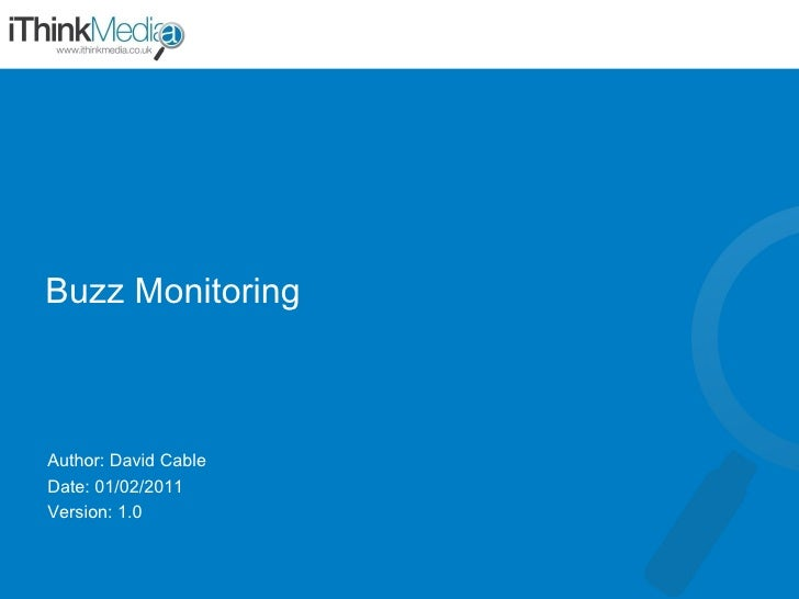 Buzz Monitoring Author: David Cable Date: 01/02/2011 Version: 1.0