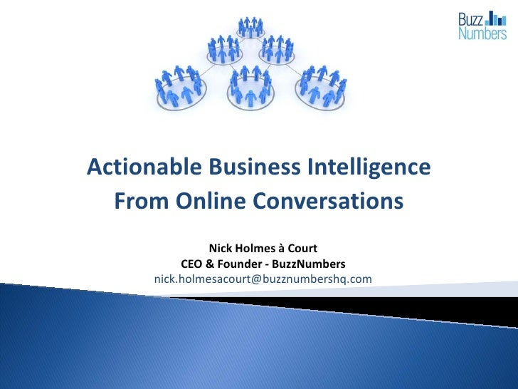Actionable Business Intelligence   From Online Conversations                 Nick Holmes à Court            CEO & Founder ...