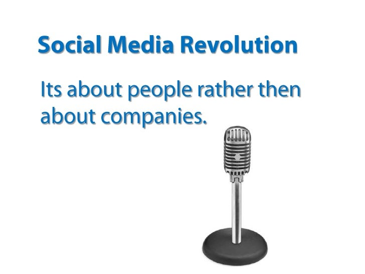 Social Media Revolution<br />Its about people rather then about companies.<br />