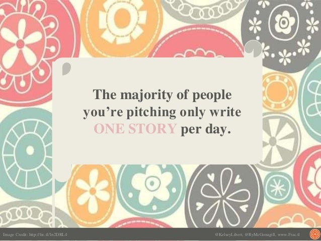 The majority of people you're pitching only write ONE STORY per day. Image Credit: http://frc.tl/1n2DRL4 @KelseyLibert, @R...