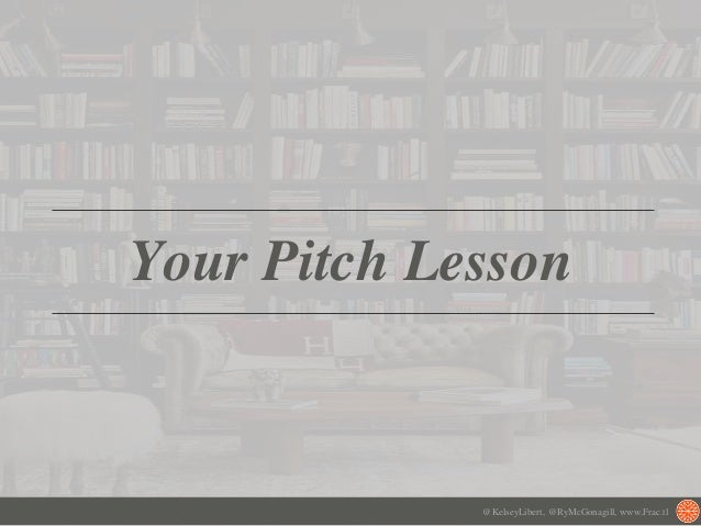 Your Pitch Lesson @KelseyLibert, @RyMcGonagill, www.Frac.tl