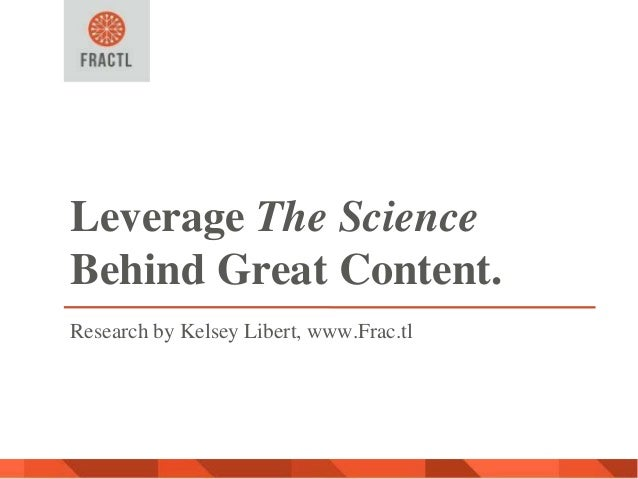 Leverage The Science Behind Great Content. Research by Kelsey Libert, www.Frac.tl