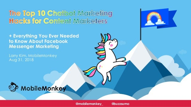#learningWithI + Everything You Ever Needed to Know About Facebook Messenger Marketing Larry Kim, MobileMonkey Aug 31, 201...