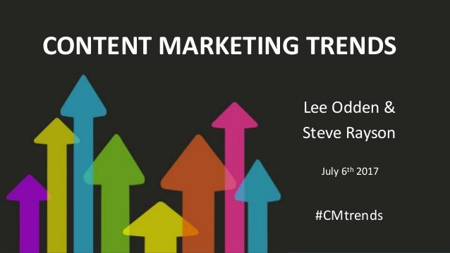 CONTENT MARKETING TRENDS Lee Odden & Steve Rayson July 6th 2017 #CMtrends