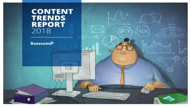 www.buzzsumo.com Content Trends 2018