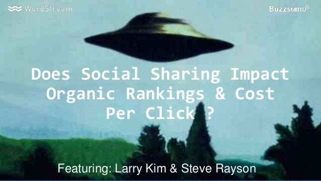 Does Social Sharing Impact Organic Rankings & Cost Per Click ? Featuring: Larry Kim & Steve Rayson