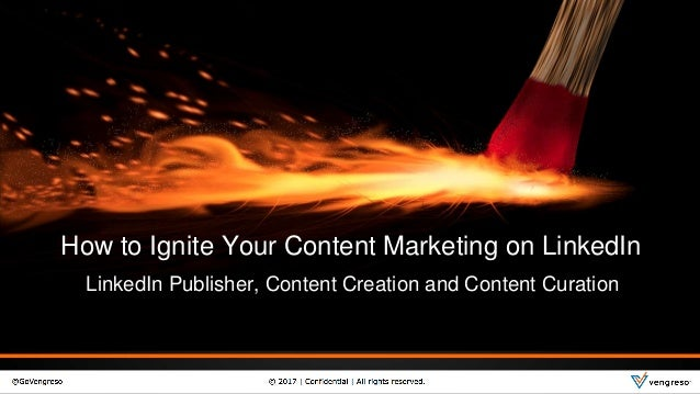 How to Ignite Your Content Marketing on LinkedIn LinkedIn Publisher, Content Creation and Content Curation