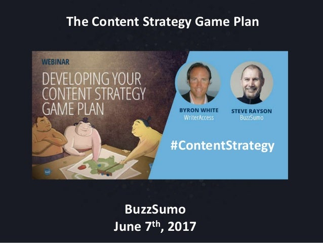 The Content Strategy Game Plan BuzzSumo June 7th, 2017 #ContentStrategy