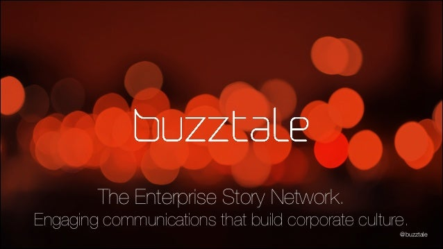 The Enterprise Story Network. Engaging communications that build corporate culture. @buzztale