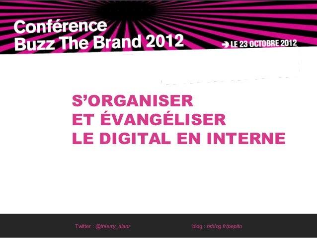 S'ORGANISERET ÉVANGÉLISERLE DIGITAL EN INTERNETwitter : @thierry_alanr   blog : nrblog.fr/pepito
