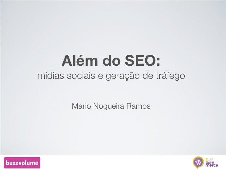 Além do SEO: mídias sociais e geração de tráfego           Mario Nogueira Ramos