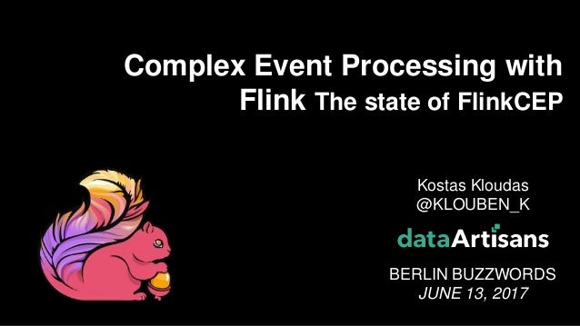 1 Kostas Kloudas @KLOUBEN_K BERLIN BUZZWORDS JUNE 13, 2017 Complex Event Processing with Flink The state of FlinkCEP