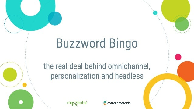 Buzzword Bingo the real deal behind omnichannel, personalization and headless