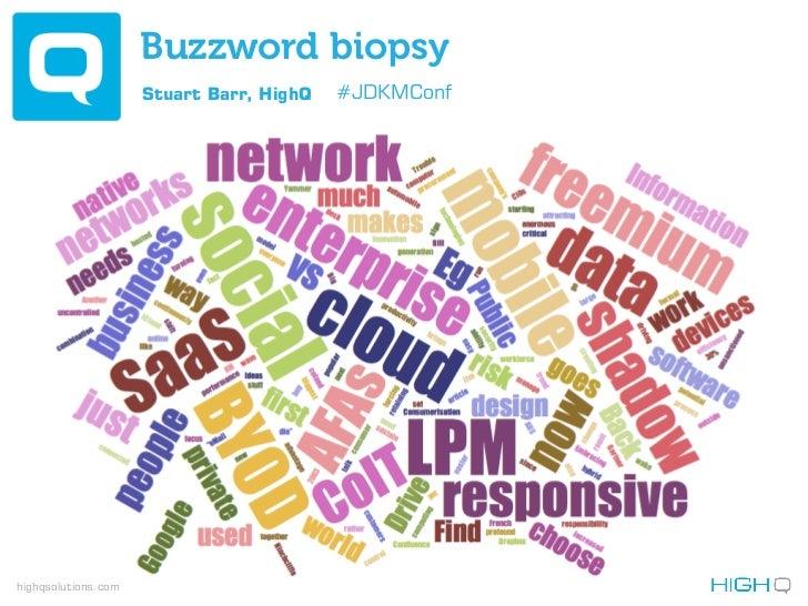 Buzzword biopsy                     Stuart Barr, HighQ   #JDKMConfhighqsolutions.com