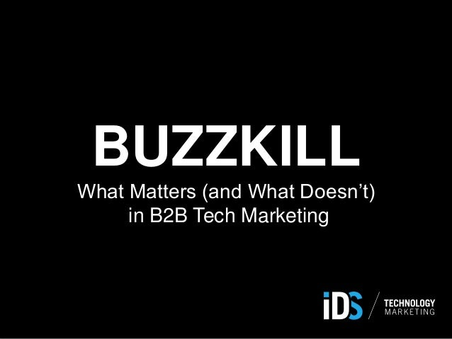 BUZZKILL What Matters (and What Doesn't) in B2B Tech Marketing