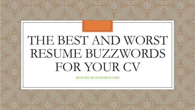 THE BEST AND WORST RESUME BUZZWORDS FOR YOUR CV RESUME BUZZWORDS.  Resume Buzz Words