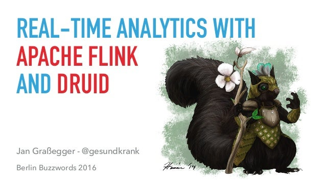 REAL-TIME ANALYTICS WITH APACHE FLINK AND DRUID Berlin Buzzwords 2016 Jan Graßegger - @gesundkrank