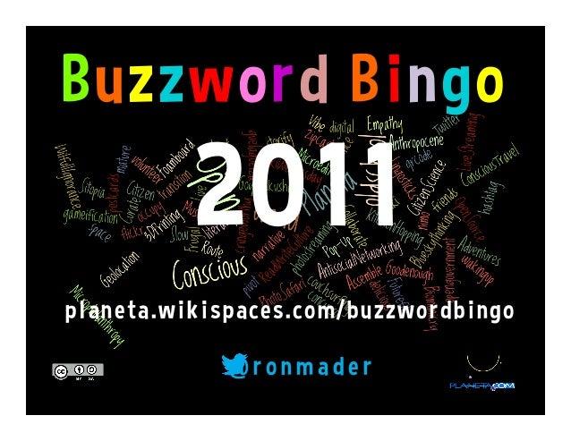Buzzword Bingo 2011 planeta.wikispaces.com/buzzwordbingo @ r o n m a d e r
