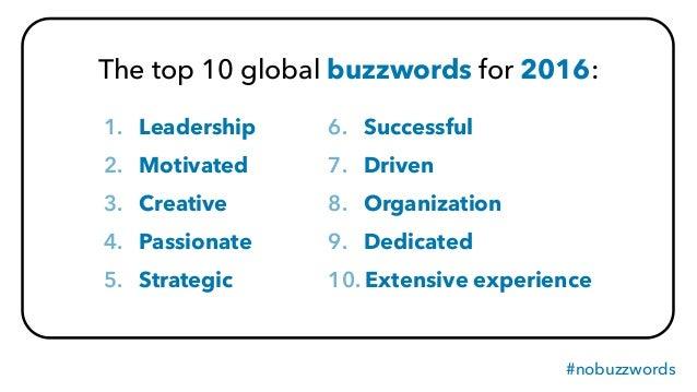 #nobuzzwords 1. Leadership 2. Motivated 3. Creative 4. Passionate 5. Strategic 6. Successful 7. Driven 8. Organization 9. ...