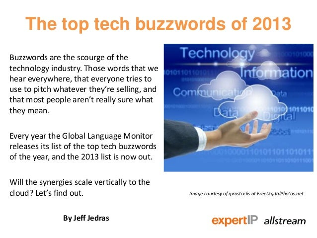 The top tech buzzwords of 2013Buzzwords are the scourge of thetechnology industry. Those words that wehear everywhere, tha...