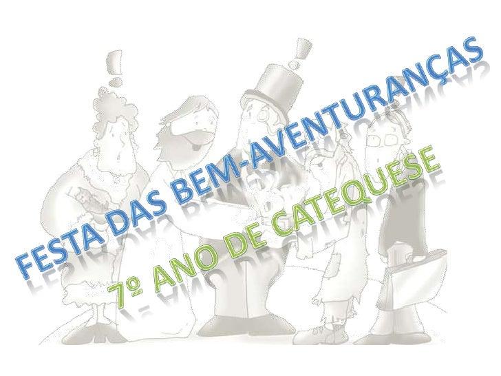 Festa Das Bem-Aventuranças<br />7º Ano de Catequese<br />