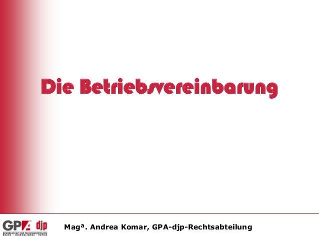 Die Betriebsvereinbarung  Magª. Andrea Komar, GPA-djp-Rechtsabteilung