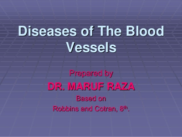 Diseases of The Blood Vessels Prepared by DR. MARUF RAZA Based on Robbins and Cotran, 8th.