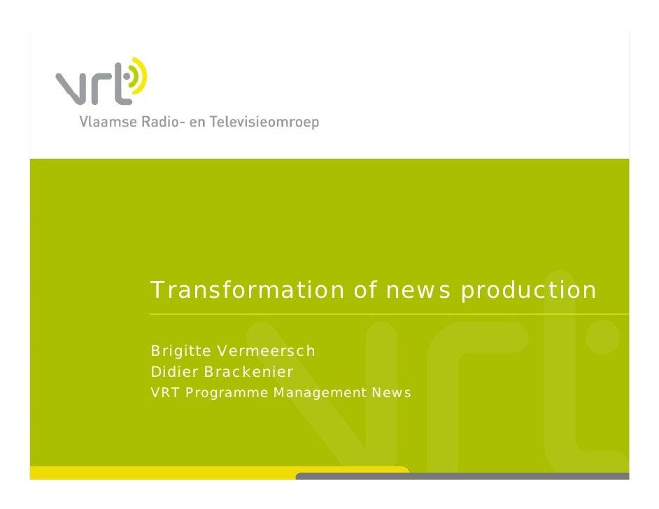 Transformation of news production  Brigitte Vermeersch Didier Brackenier VRT Programme Management News