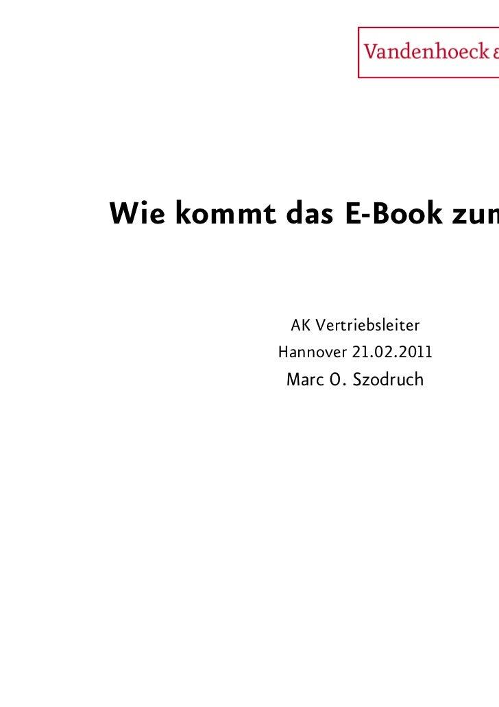 Wie kommt das E-Book zum Leser           AK Vertriebsleiter          Hannover 21.02.2011           Marc O. Szodruch