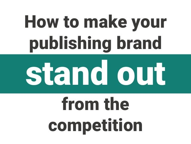 How to make your publishing brand stand out from the competition