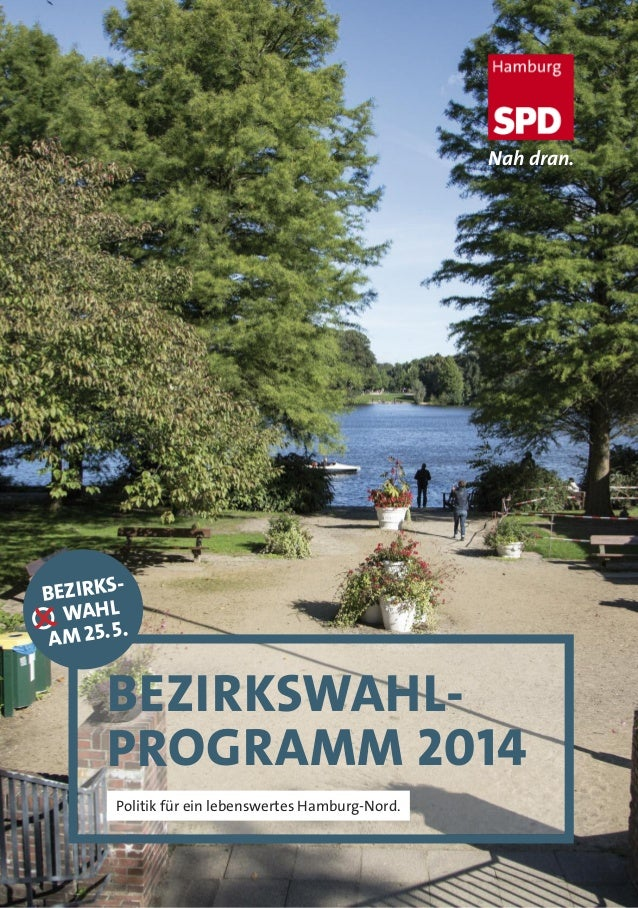 Nah dran. BEZIRKSWAHL- PROGRAMM 2014 Politik für ein lebenswertes Hamburg-Nord. BEZIRKS- WAHL AM 25.5.O
